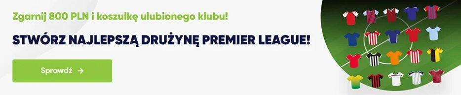stworz najlepsza drużyna premier league forbet